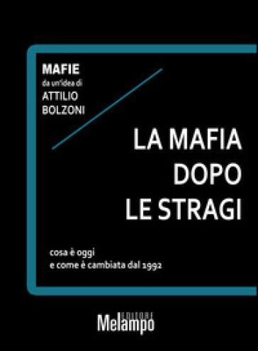 La mafia dopo le stragi. Cosa è oggi e come è cambiata dal 1992 - Attilio Bolzoni   Rochesterscifianimecon.com