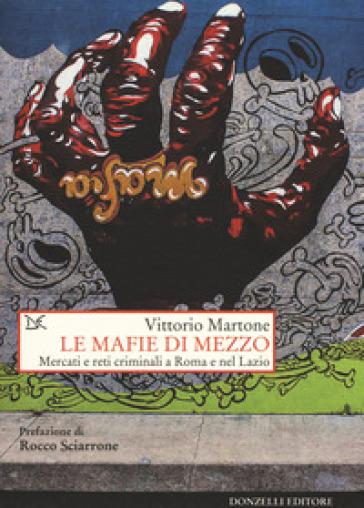 Le mafie di mezzo. Mercati e reti criminali a Roma e nel Lazio