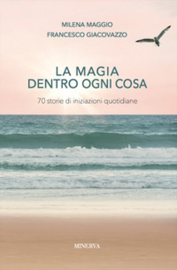 La magia dentro a ogni cosa. Storie di iniziazioni quotidiane - Milena Maggio | Jonathanterrington.com