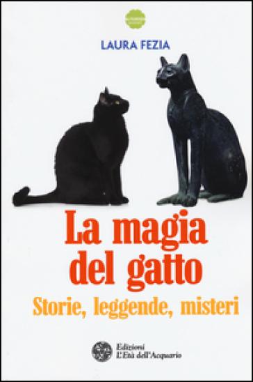 La magia del gatto. Storie, leggende, misteri - Laura Fezia |