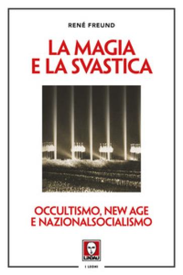 La magia e la svastica. Occultismo, New Age e nazionalsocialismo - René Freund |