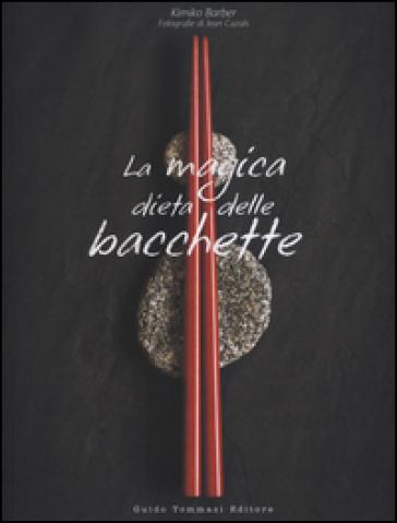La magica dieta delle bacchette. Ricette d'ispirazione giapponese per dimagrire facilmente - Kimiko Barber |