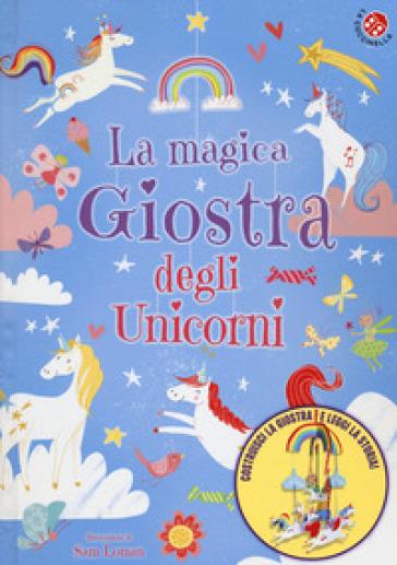 La magica giostra degli unicorni. Ediz. a colori - Sam Loman |