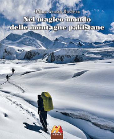 Nel magico mondo delle montagne pakistane - Odina Grosso Roviera pdf epub