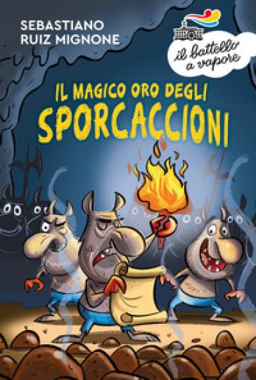 Il magico oro degli Sporcaccioni - Sebastiano Ruiz Mignone |