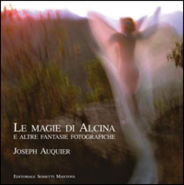 Le magie di Alcina e altre fantasie fotografiche - Joseph Auquier | Ericsfund.org