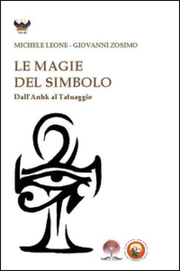 Le magie del simbolo. Dall'anhk al tatuaggio - Michele Leone | Jonathanterrington.com