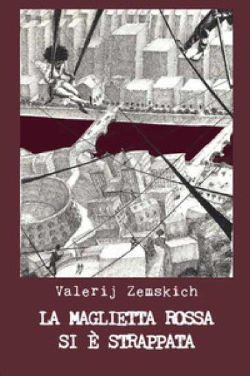 La maglietta rossa si è strappata - Valerij Zemskich | Jonathanterrington.com