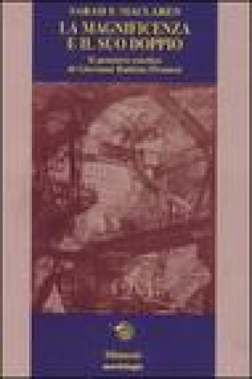 La magnificenza e il suo doppio. Il pensiero estetico di Giovanni Battista Piranesi - Sarah F. Maclaren  