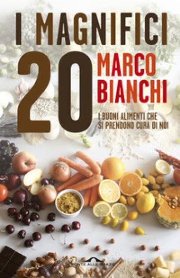 I magnifici 20. I buoni alimenti che si prendono cura di noi - Marco Bianchi pdf epub