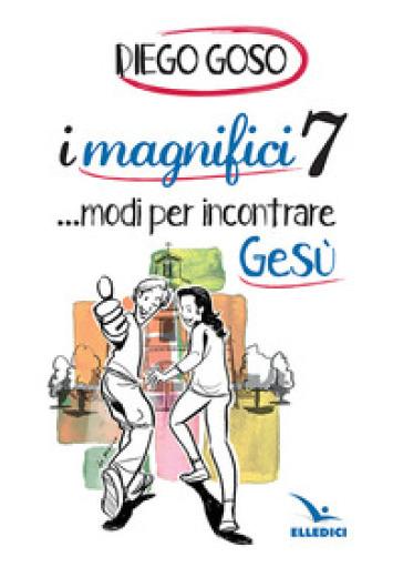 I magnifici 7 ...modi per incontrare Gesù - Diego Goso | Kritjur.org