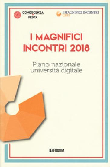I magnifici incontri 2018. Piano nazionale università digitale - Giuseppe Bernardi pdf epub