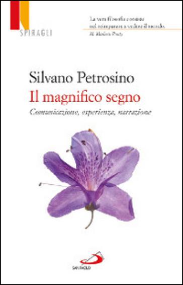 Il magnifico segno. Comunicazione, esperienza, narrazione - Silvano Petrosino   Rochesterscifianimecon.com
