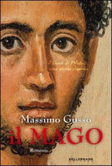 Il mago. Il Gesù di Pilato. Una storia diversa - Massimo Gusso |