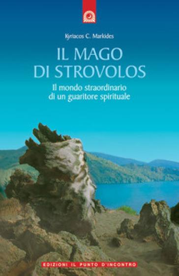 Il mago di Strovolos. Il mondo straordinario di un guaritore spirituale - Kyriacos C. Markides | Ericsfund.org