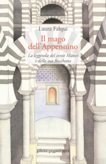 Il mago dell'Appennino. La leggenda del conte Mattei e della sua Rocchetta. Ediz. integrale - Laura Falqui |