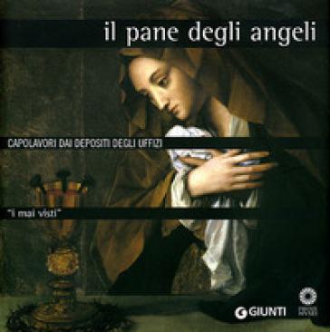 I mai visti. Il pane degli angeli. Capolavori dai depositi degli Uffizi - A. Natali   Jonathanterrington.com