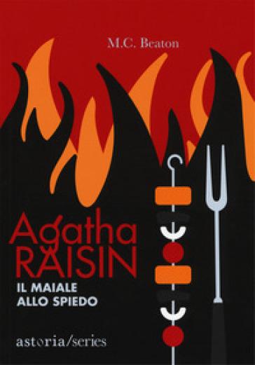 Il maiale allo spiedo. Agatha Raisin - M. C. Beaton | Rochesterscifianimecon.com