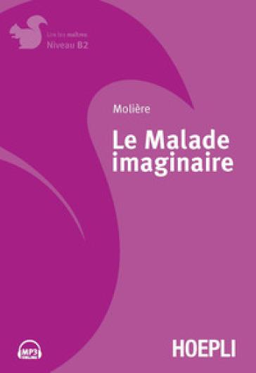 Le malade imaginaire. Con File audio per il download - Molière   Rochesterscifianimecon.com