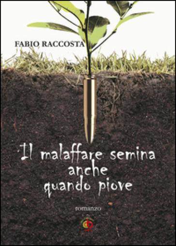 Il malaffare semina anche quando piove - Fabio Raccosta |