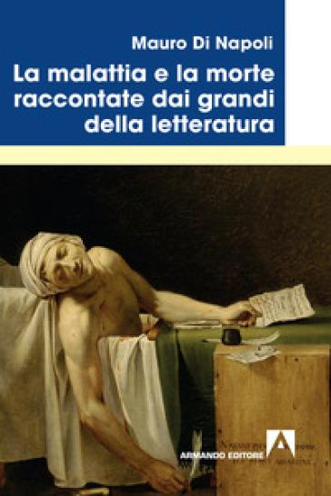 La malattia e la morte raccontate dai grandi della letteratura - Mauro Di Napoli  