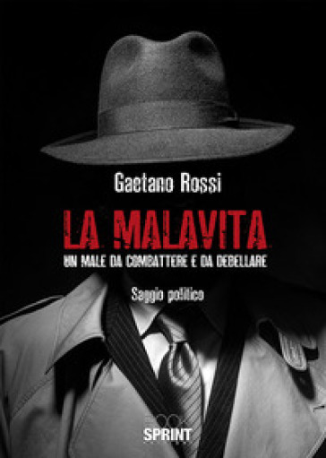 La malavita. Un male da combattere e da debellare - Gaetano Rossi   Kritjur.org