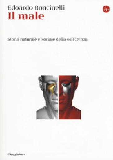 Il male. Storia naturale e sociale della sofferenza - Edoardo Boncinelli  