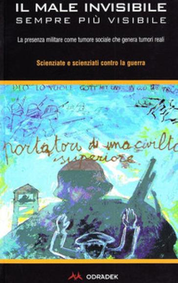 Il male invisibile sempre più visibile. La presenza militare come tumore sociale che genera tumori reali - M. Zucchetti | Kritjur.org