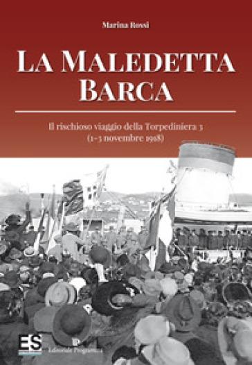 La maledetta barca. Il rischioso viaggio della Torpediniera 3 (1-3 novembre 1918) - Marina Rossi |