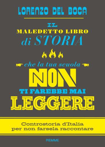 Il maledetto libro di storia che la tua scuola non ti farebbe mai leggere - Lorenzo Del Boca | Rochesterscifianimecon.com
