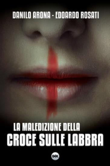 Risultati immagini per La maledizione della croce sulle labbra di Arona e Rosati (Edizioni INK)