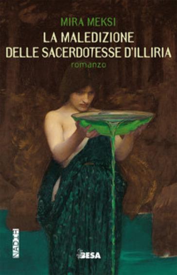 La maledizione delle sacerdotesse d'Illiria - Mira Meksi |