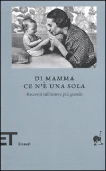Di mamma ce n'è una sola. Racconti sull'amore più grande - Fabiano Massimi | Ericsfund.org