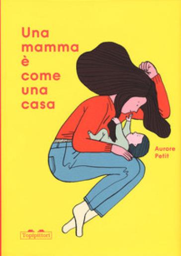 Una mamma è come una casa. Ediz. a colori - Aurore Petit | Jonathanterrington.com