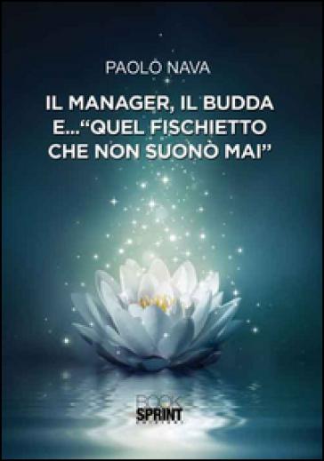 Il manager, il Budda e... «quel fischietto che non suonò mai» - Paolo Nava |