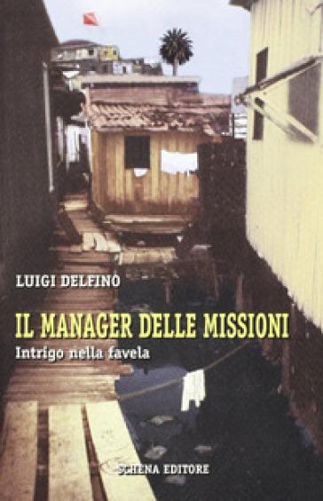 Il manager delle missioni. Intrigo nella favella - Luigi Delfino |