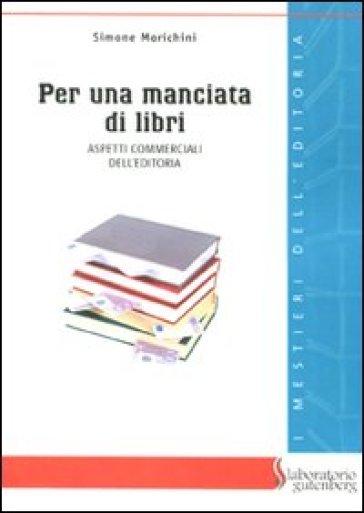 Per una manciata di libri. Aspetti commerciali dell'editoria - Simone Morichini | Rochesterscifianimecon.com
