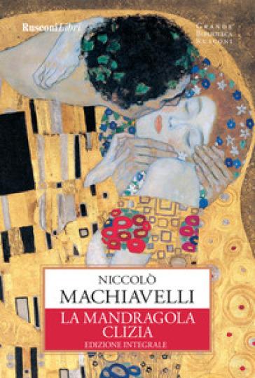 La mandragola-Clizia. Ediz. integrale - Niccolò Machiavelli | Thecosgala.com
