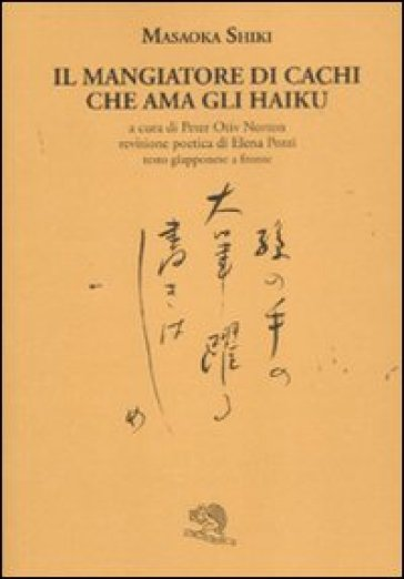 Il mangiatore di cachi che ama gli haiku. Testo giapponese a fronte - Masaoka Shiki  