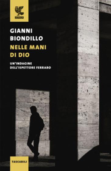 Nelle mani di Dio. Un'indagine dell'ispettore Ferraro - Gianni Biondillo | Jonathanterrington.com