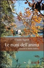 Le mani dell'anima. Variazioni in dialetto budriese - Claudio Tugnoli