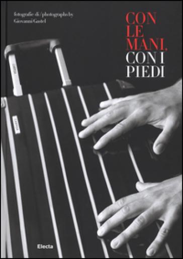 Con le mani e con i piedi. Ediz. italiana e inglese - Giovanni Gastel | Rochesterscifianimecon.com