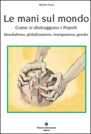 Le mani sul mondo. Come si distruggono i popoli - Michele Tosca |