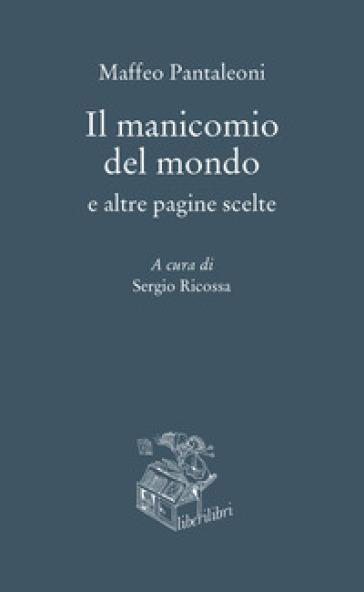 Il manicomio del mondo e altre pagine scelte - Maffeo Pantaleoni pdf epub