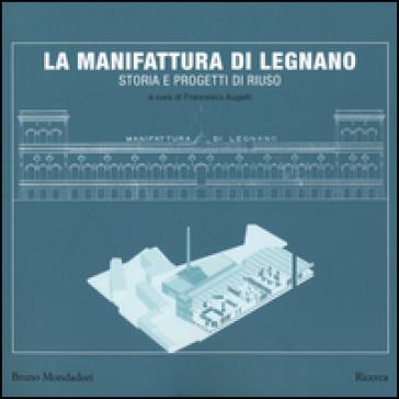 La manifattura di Legnano. Storia e progetti di riuso - F. Augelli | Rochesterscifianimecon.com