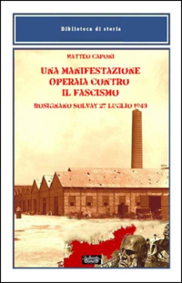 Una manifestazione operaia contro il fascismo, Rosignano Solvay 27 luglio 1943 - Matteo Caponi |