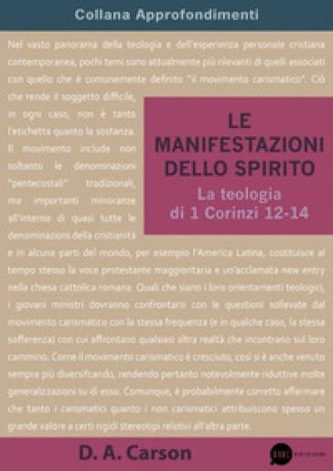 Le manifestazioni dello Spirito. La teologia di 1 Corinzi 12-14 - Donald A. Carson | Kritjur.org