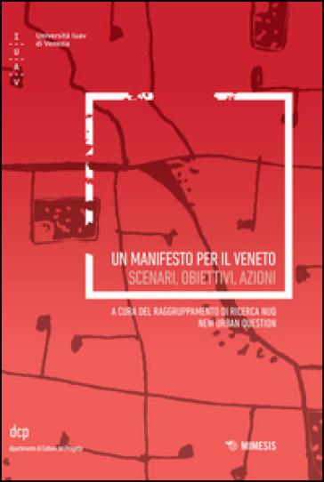 Un manifesto per il Veneto. Scenari, obiettivi, azioni - Raggruppamento di ricerca NUQ New Urban Question  