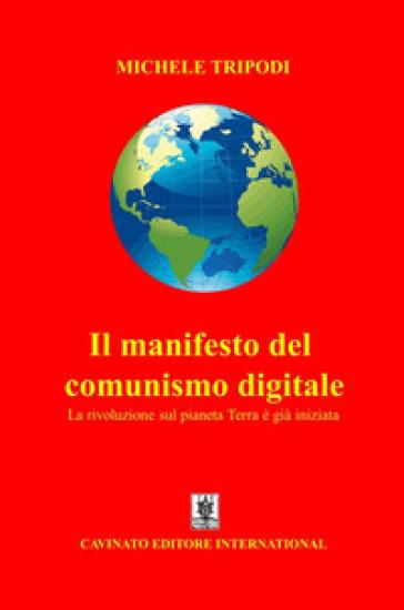 Il manifesto del comunismo digitale. La rivoluzione sul pianeta Terra è già iniziata - Michele Tripodi |