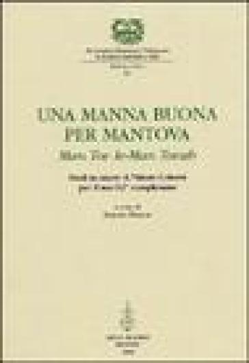 Una manna buona per Mantova. Man tov le-Man Tovah. Studi in onore di Vittore Colorni per il suo 92° compleanno - M. Perani |